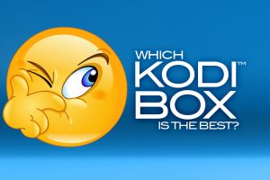 Choosing the Best Kodi Box in 2020