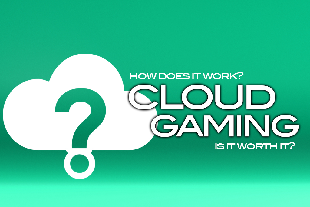 Cloud Gaming – How does it work? Is it any good?